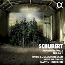 Arpeggione Sonata / Trio no. 2 by Schubert ;   Marie-Elisabeth Hecker ,   Antje Weithaas ,   Martin Helmchen